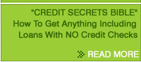 """CREDIT CECRETS BIBLE"" How to Get Anything Including Loans With NO Credit Checks"